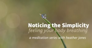 noticing the simplicity, feeling the body breathing, salt lake city, full circle yoga and therapy, practice kindfulness, lead with your heart
